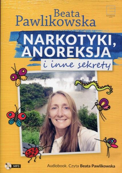 Narkotyki anoreksja i inne sekrety - Beata Pawlikowska | okładka