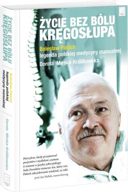 Życie bez bólu kręgosłupa. Bolesław Paluch - legenda polskiej medycyny manualnej - Paluch Bolesław, Mirska-Królikowska Dorota | okładka