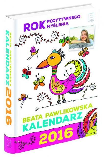Kalendarz 2016. Rok pozytywnego myślenia - Beata Pawlikowska | okładka