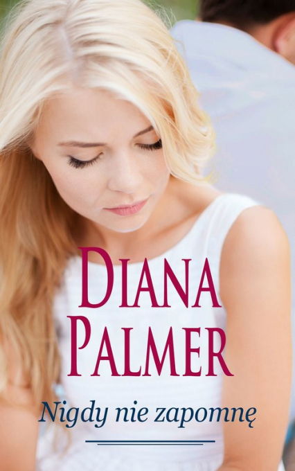 Nigdy nie zapomnę - Diana Palmer   okładka