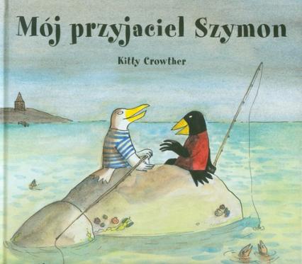 Mój przyjaciel Szymon - Kitty Crowther | okładka