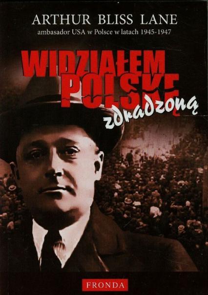 Widziałem Polskę zdradzoną - Lane Arthur Bliss | okładka