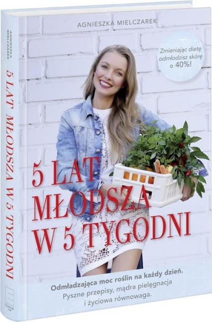 5 lat młodsza w 5 tygodni - Agnieszka Mielczarek | okładka