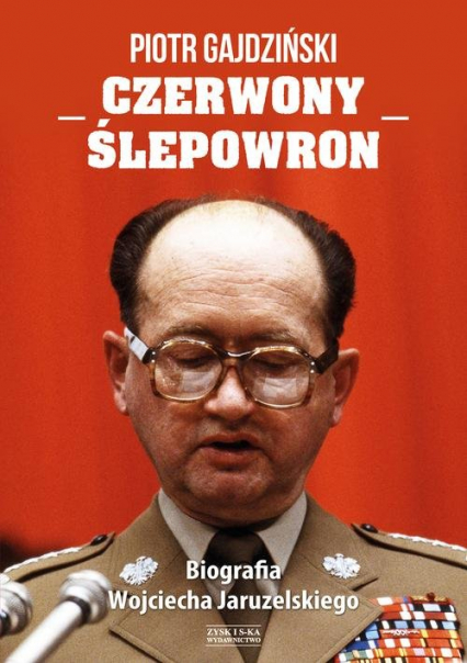 Czerwony Ślepowron. Biografia Wojciecha Jaruzelskiego - Piotr Gajdziński | okładka