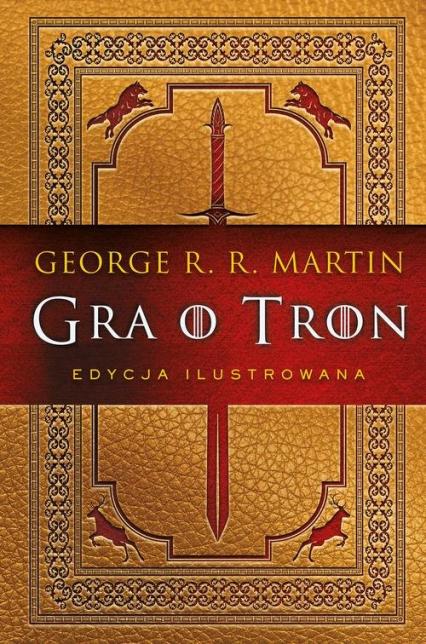 Gra o tron. Księga pierwsza (edycja ilustrowana) - Martin George R.R. | okładka