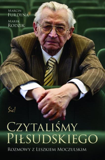 Czytaliśmy Piłsudskiego. Rozmowy z Leszkiem Moczulskim - Furdyna Marcin, Rodzik Marek   okładka