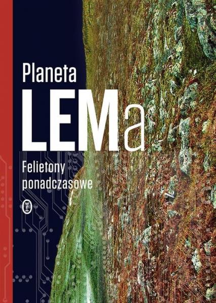 Planeta LEMa. Felietony ponadczasowe - Stanisław Lem | okładka