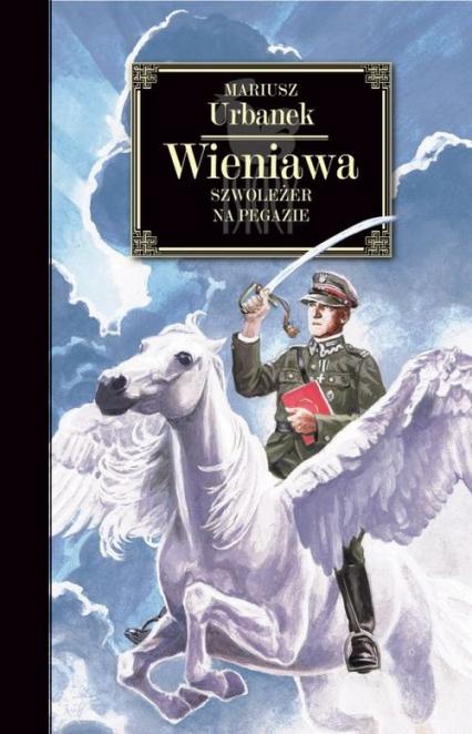 Wieniawa Szwoleżer na Pegazie - Mariusz Urbanek | okładka