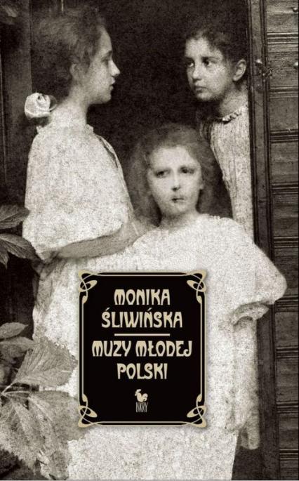 Muzy Młodej Polski. Życie i świat Marii, Zofii i Elizy Pareńskich - Monika Śliwińska | okładka