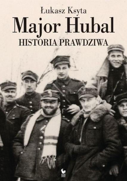 Major Hubal. Historia prawdziwa - Łukasz Ksyta | okładka