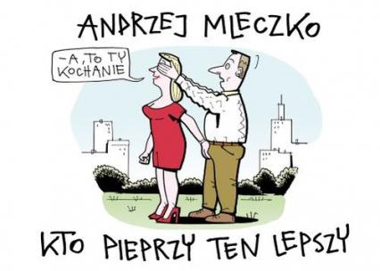 Kto pieprzy ten lepszy - Andrzej Mleczko   okładka