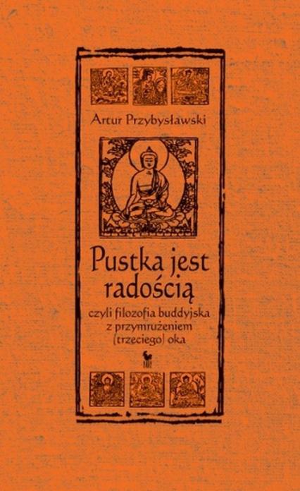Pustka jest radością czyli filozofia buddyjska z przymrużeniem (trzeciego) oka - Artur Przybysławski | okładka