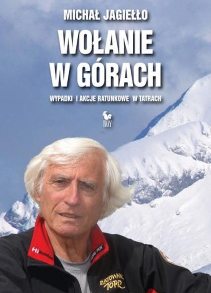 Wołanie w górach. Wypadki i akcje ratunkowe w górach - Michał Jagiełło | okładka