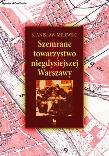 Szemrane towarzystwo niegdysiejszej Warszawy - Stanisław Milewski | okładka