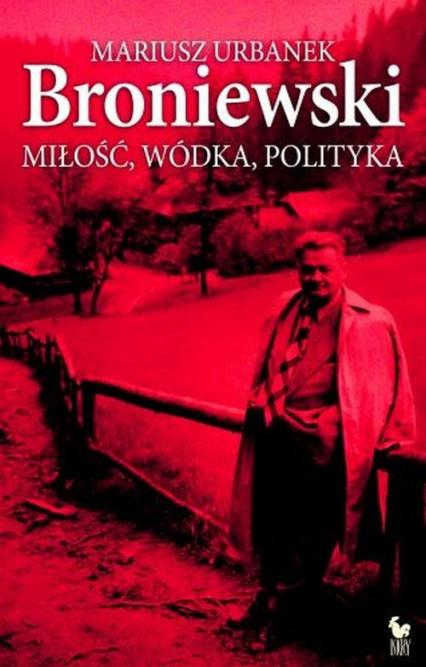Broniewski. Miłość, wódka, polityka - Mariusz Urbanek | okładka
