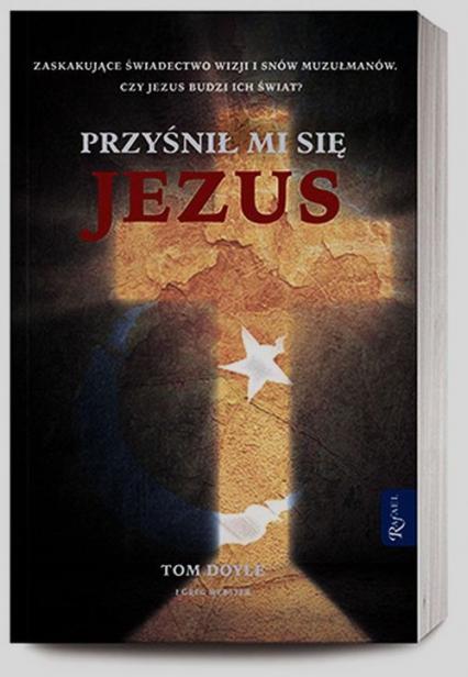 Przyśnił mi się Jezus - Doyle Tom, Webster Greg | okładka