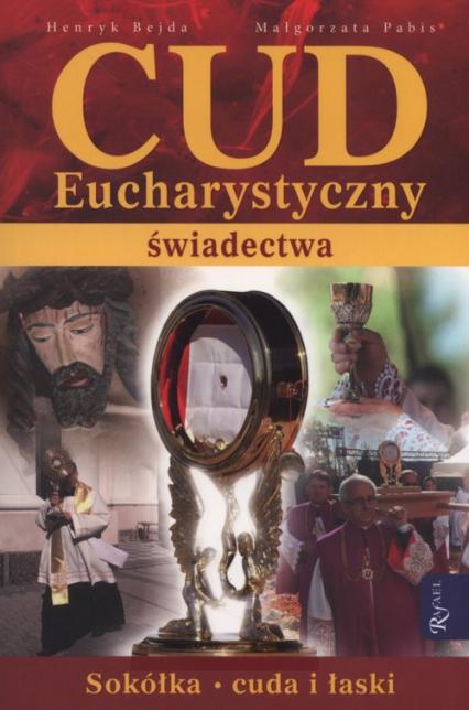 Cud Eucharystyczny. Świadectwa Sokółka - cuda i łaski - Bejda Henryk, Pabis Małgorzata | okładka