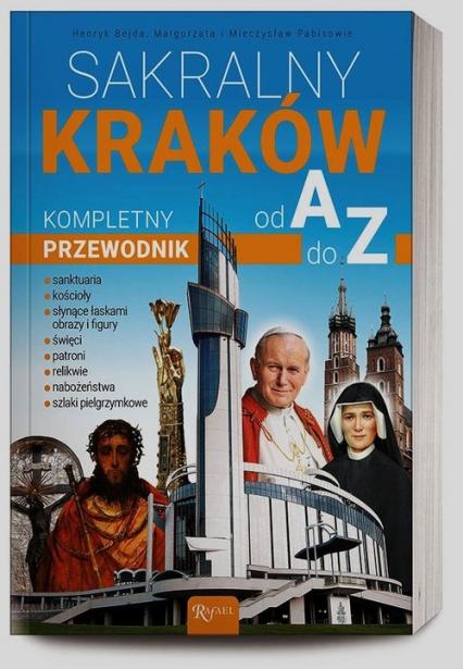 Sakralny Kraków. Kompletny przewodnik od A do Z - Bejda Henryk, Pabis Małgorzata, Pabis Mieczysław | okładka