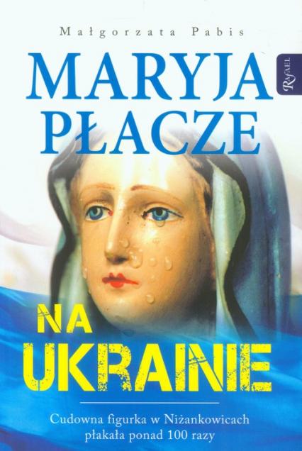 Maryja płacze na Ukrainie - Małgorzata Pabis | okładka