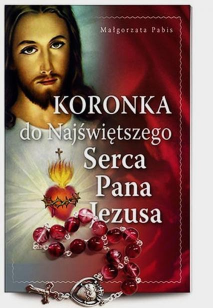 Koronka do Najświętszego Serca Pana Jezusa - Małgorzata Pabis | okładka