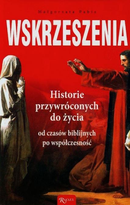 Wskrzeszenia. Historie przywróconych do życia od czasów biblijnych po współczesność - Małgorzata Pabis | okładka