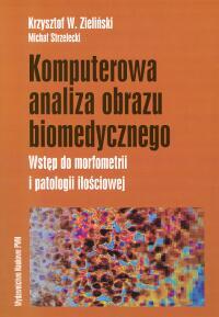Komputerowa analiza obrazu biomedycznego Wstęp do morfometrii i patologii ilościowej - Zieliński Krzysztof W., Strzelecki Michał | okładka