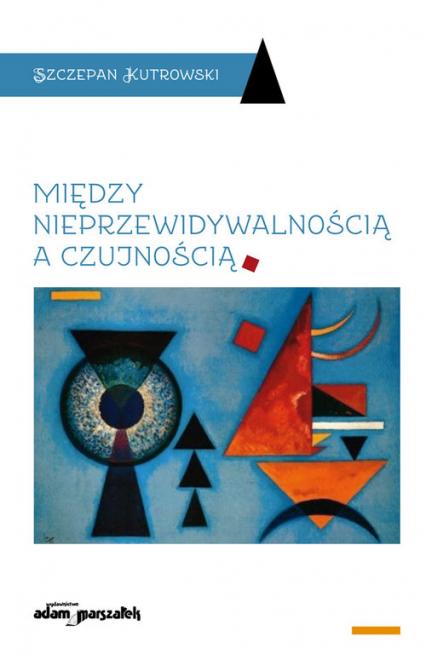 Między nieprzewidywalnością a czujnością - Szczepan Kutrowski   okładka