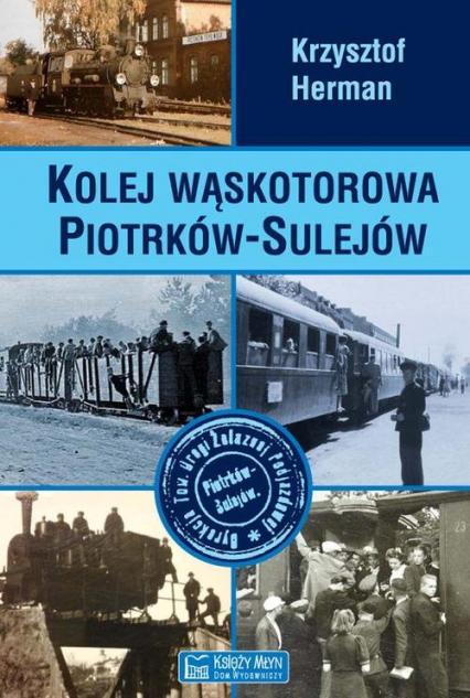 Kolej wąskotorowa Piotrków-Sulejów - Krzysztof Herman | okładka