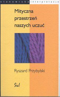 Mityczna przestrzeń naszych uczuć - Ryszard Przybylski | okładka