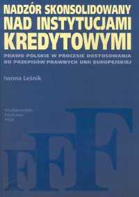 Nadzór skonsolidowany nad instytucjami kredytowymi Prawo polskie w procesie dostosowania do przepisów prawnych Unii Europejskiej - Iwona Leśnik | okładka
