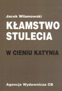 Kłamstwo stulecia  W cieniu Katynia - Jacek Wilamowski | okładka