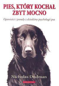 Pies który kochał zbyt mocno Opowieści i porady z dziedziny psychologii psa - Nicholas Dodman | okładka