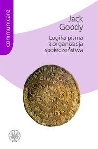 Logika pisma a organizacja społeczeństwa - Jack Goody   okładka
