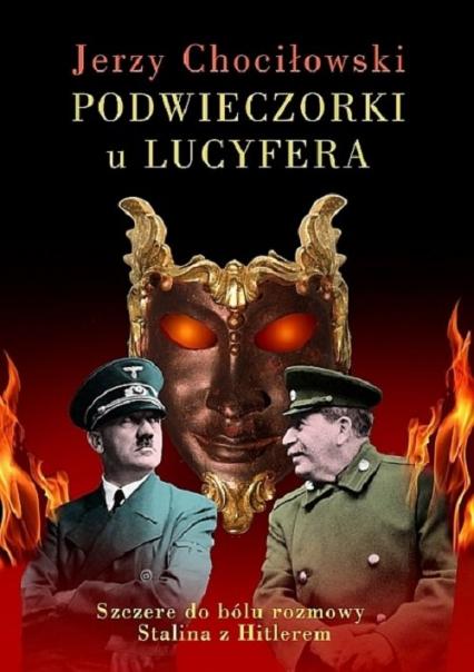 Podwieczorki u Lucyfera Szczere do bólu rozmowy Stalina z Hitlerem - Jerzy Chociłowski | okładka