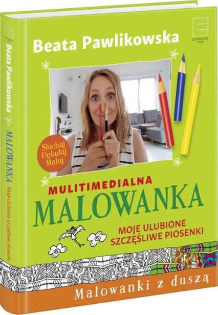 Multimedialna Malowanka Moje ulubione szczęśliwe piosenki - Beata Pawlikowska | okładka