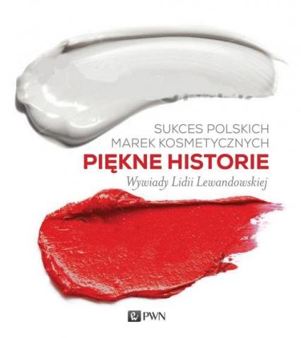 Sukces polskich marek kosmetycznych Piękne historie Wywiady Liddi Lewandowskiej - Lidia Lewandowska | okładka
