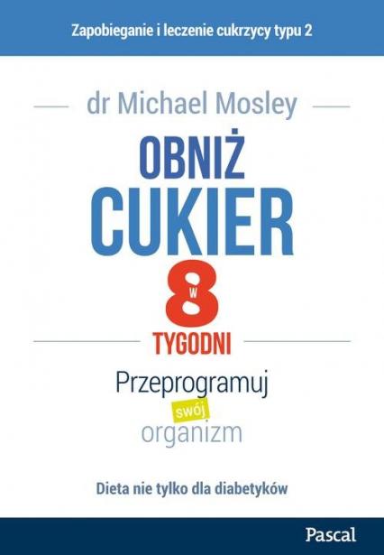 Obniż cukier w 8 tygodni Przeprogramuj swój organizm - Michael Mosley | okładka