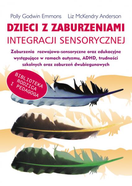 Dzieci z zaburzeniami integracji sensorycznej zaburzenia rozwojowo-sensoryczne oraz edukacyjne wystepujące w ramach autyzmu , ADHD, trudności szko - Godwin Emmons Polly, McKendry Anderson  Liz   okładka