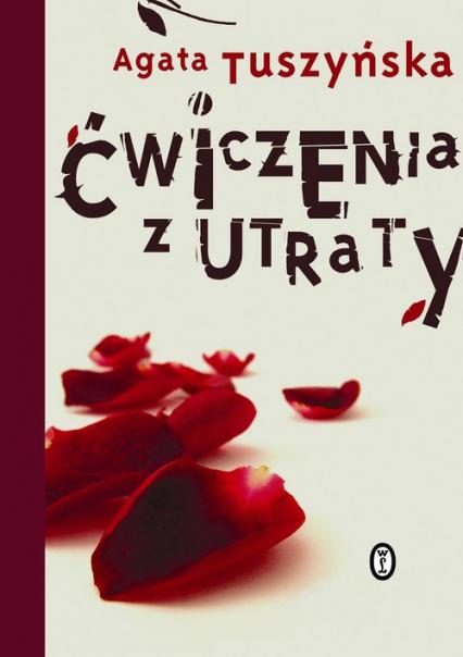 Ćwiczenia z utraty - Agata Tuszyńska | okładka