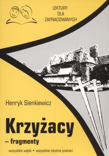Krzyżacy fragmenty Lektury dla zapracowanych wszystkie wątki wszystkie istotne postacie - Henryk Sienkiewicz | okładka