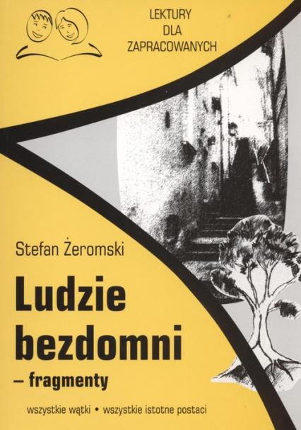 Ludzie bezdomni fragmenty Lektury dla zapracowanych wszystkie wątki wszystkie istotne postacie - Stefan Żeromski   okładka