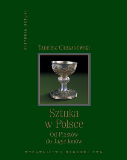 Sztuka w Polsce od Piastów do Jagiellonów - Tadeusz Chrzanowski | okładka