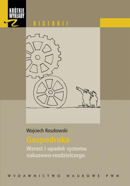 Krótkie wykłady z historii Gospodarka Wzrost i upadek systemu nakazowo-rozdzielczego. - Wojciech Roszkowski | okładka