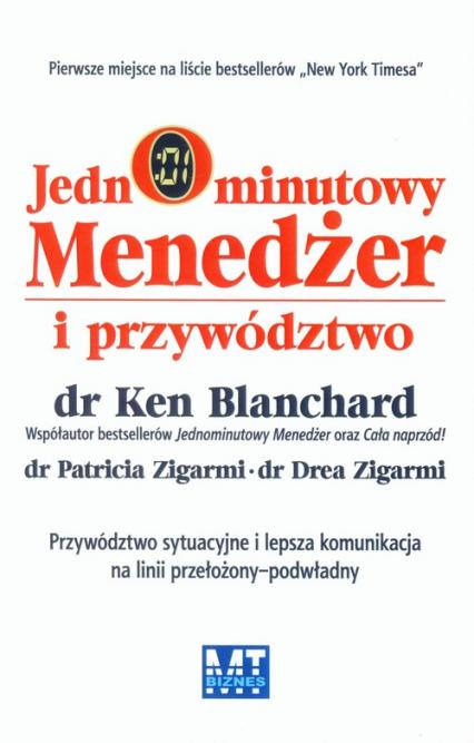 Jednominutowy menedżer i przywództwo Przywództwo sytuacyjne i lepsza komunikacja na linnii przełożony - podwładny - Blanchard Ken, Zigarmi Patricia, Zigarmi Drea | okładka