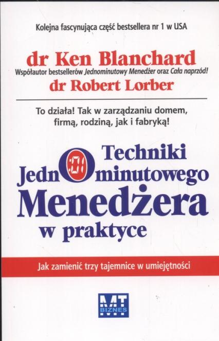 Techniki jednominutowego menedżera w praktyce Jak zamienić trzy tajemnice w umiejętności - Blanchard Ken,  Lorber Robert | okładka