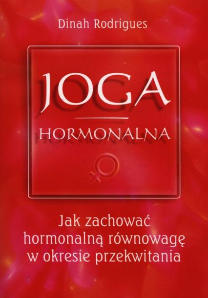 Joga hormonalna Jak zachować hormonalną równowagę w okresie przekwitania - Dinah Rodrigues | okładka