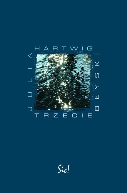 Trzecie błyski - Julia Hartwig | okładka