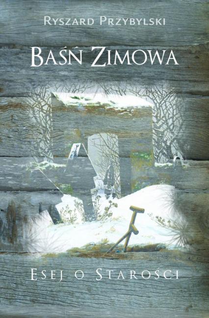 Baśń zimowa Esej o starości - Ryszard Przybylski | okładka