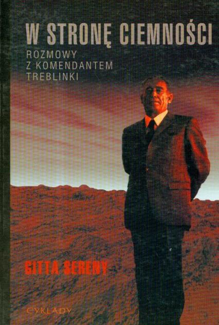 W stronę ciemności Rozmowy z komendantem Treblinki - Gitta Sereny   okładka