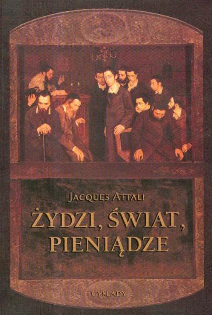 Żydzi Świat Pieniądze - Jacques Attali   okładka